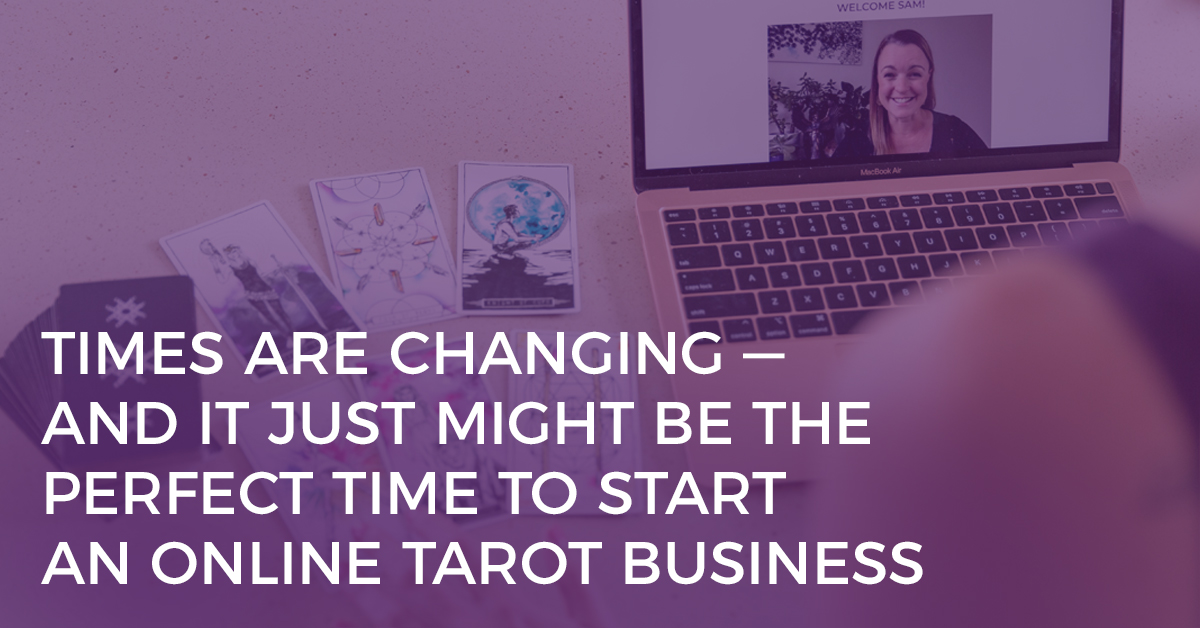 Times Are Changing — And It Just Might Be The Perfect Time to Start an Online Tarot Business